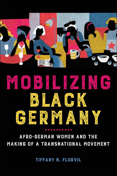 Book cover of Mobilizing Black Germany. Afro-German Women and The Making of a Transnational Movemement by Tiffany N. Florvil. Black background with pink, yellow, white and blue print and a painted picture showing six women chatting, reading, drinking and eating together